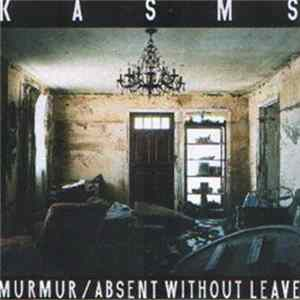 Kasms - Murmur / Absent Without Leave Album