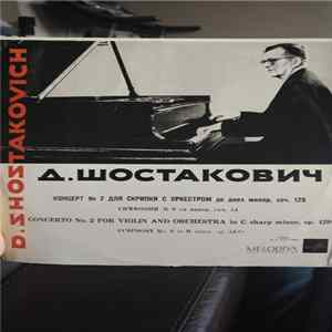 Dmitri Shostakovich - Concerto No. 2 For Violin And Orchestra In C Sharp Minor, Op. 129 Symphony No. 6 In H Minor, Op. 54 Album