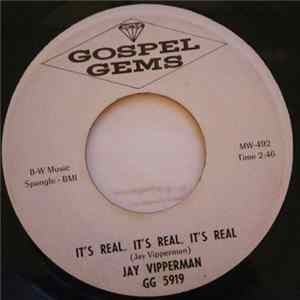 Jay Vipperman - It's Real, It's Real, It's Real / Lord, I've Just Got To Make It Album