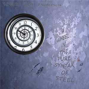 Robert Scott Thompson - A Wheel In The Pure Syntax Of Steel Album