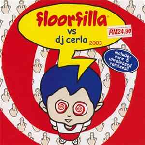 Floorfilla Vs DJ Cerla - Floorfilla Vs Dj Cerla 2003 Album